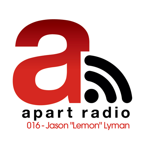 "Apart Radio 016 - Jason ""Lemon"" Lyman"